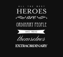 All The Best Heroes Are Ordinary People (Black) by Dsavage94