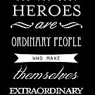 All The Best Heroes Are Ordinary People Poster by Dsavage94