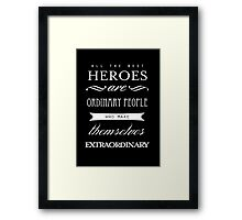 All The Best Heroes Are Ordinary People Poster Framed Print