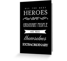 All The Best Heroes Are Ordinary People Poster Greeting Card
