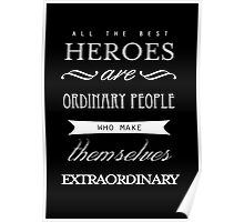 All The Best Heroes Are Ordinary People Poster Poster
