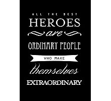 All The Best Heroes Are Ordinary People Poster Photographic Print