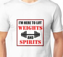 I'm Here To Lift Weights And Spirits Unisex T-Shirt