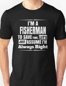 I'M A FISHERMAN TO SAVE TIME, LET'S JUST ASSUME I'M ALWAYS RIGHT T-Shirt