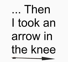 Then I took an arrow in the knee Unisex T-Shirt