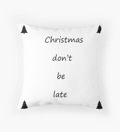 Christmas Don't Be Late Throw Pillow