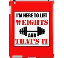 I'm Here To Lift Weights And That's It iPad Case/Skin
