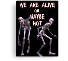 We are Alive  Canvas Print