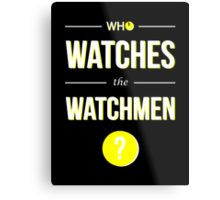 Who Watches the Watchmen? Metal Print