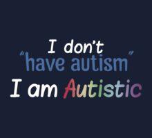 "I Don't ""Have"" Autism  (Bubbly) Kids Clothes"