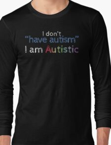 """I Don't """"Have"""" Autism  (Sketchy) Long Sleeve T-Shirt"""