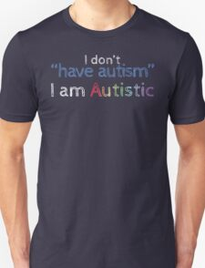 "I Don't ""Have"" Autism  (Sketchy) Unisex T-Shirt"