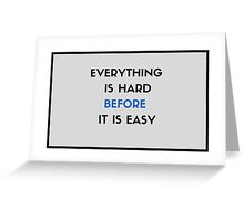 Everything is hard before it is easy Greeting Card