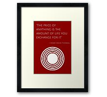 """The price of anything is the amount of life you exchange for it"" – Henry David Thoreau Framed Print"