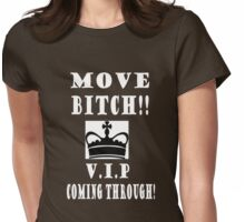 Move Bitch!! V.I.P Coming through! Womens Fitted T-Shirt