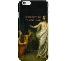 Speakest Thou To Mine Hand iPhone Case/Skin