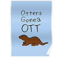 Otters Gonna Ott Poster