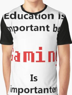 But Gaming Is Importanter Graphic T-Shirt