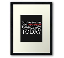 Do Not Put Off Until Tomorrow What You Can Do Today Framed Print