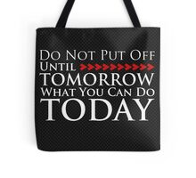 Do Not Put Off Until Tomorrow What You Can Do Today Tote Bag
