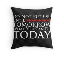 Do Not Put Off Until Tomorrow What You Can Do Today Throw Pillow