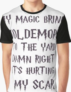 my magic brings voldemort to the yard Graphic T-Shirt