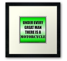 Under Every Great Man There Is A Motorcycle Framed Print
