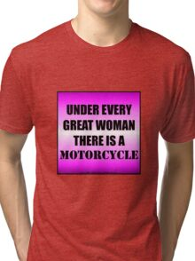 Under Every Great Woman There Is A Motorcycle Tri-blend T-Shirt