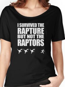 I Survived The Rapture But Not The Raptors (white version) Women's Relaxed Fit T-Shirt