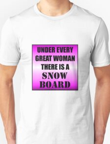 Under Every Great Woman There Is A Snowboard T-Shirt