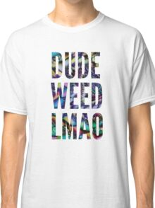 Dude Weed, LMAO Classic T-Shirt