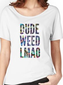 Dude Weed, LMAO Women's Relaxed Fit T-Shirt