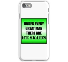 Under Every Great Man There Are Ice Skates iPhone Case/Skin