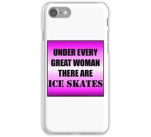 Under Every Great Woman There Are Ice Skates iPhone Case/Skin