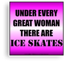 Under Every Great Woman There Are Ice Skates Canvas Print