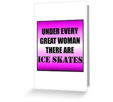 Under Every Great Woman There Are Ice Skates Greeting Card