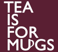 Tea Is For Mugs by Jake Lamont