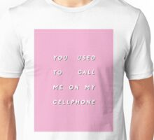 YOU USED TO CALL ME ON MY CELLPHONE Unisex T-Shirt