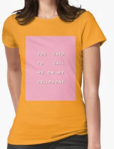 YOU USED TO CALL ME ON MY CELLPHONE Womens Fitted T-Shirt