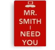 Mr. Smith I Need You! Canvas Print