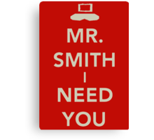 Mr. Smith I Need You! Canvas Print