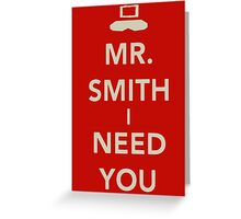Mr. Smith I Need You! Greeting Card