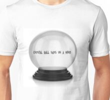 Crystal Ball Say's You're A Nerd Unisex T-Shirt