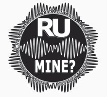 R U Mine? White text. Blk/Blk by psycheincolour