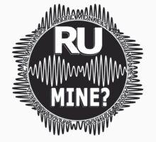 R U Mine? White text. Blk/Blk by psycheincolour