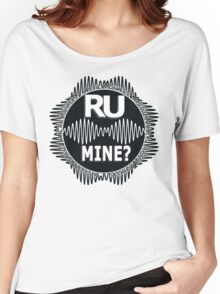 R U Mine? White text. Blk/Blk Women's Relaxed Fit T-Shirt