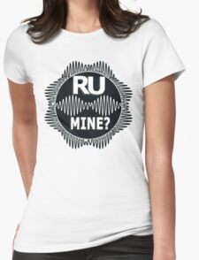 R U Mine? White text. Blk/Blk Womens Fitted T-Shirt