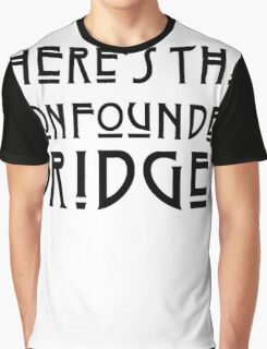 WHERE'S THAT CONFOUNDED BRIDGE? - solid black Graphic T-Shirt