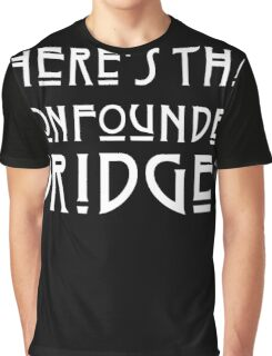 WHERE'S THAT CONFOUNDED BRIDGE? - solid white Graphic T-Shirt