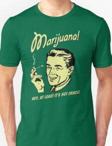 Marijuana, hey at least it´s not crack T-Shirt